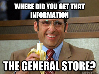 WHERE DID YOU GET THAT information The General Store?