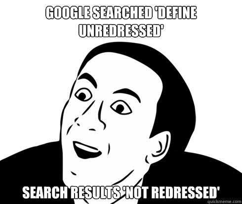 Google searched 'define unredressed' search results 'not redressed'