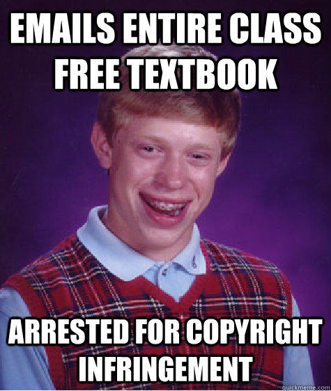 Emails entire class free textbook arrested for copyright infringement - Emails entire class free textbook arrested for copyright infringement  Bad Luck Brian