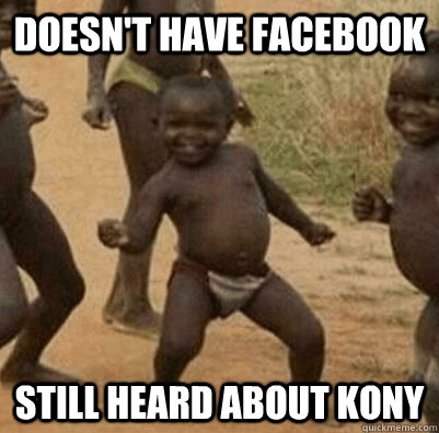 Doesn't have Facebook Still heard about Kony