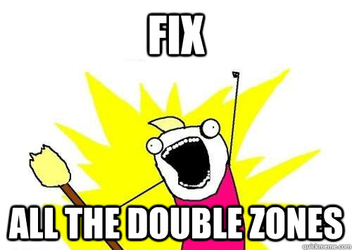 Fix All the double zones - Fix All the double zones  x all the y