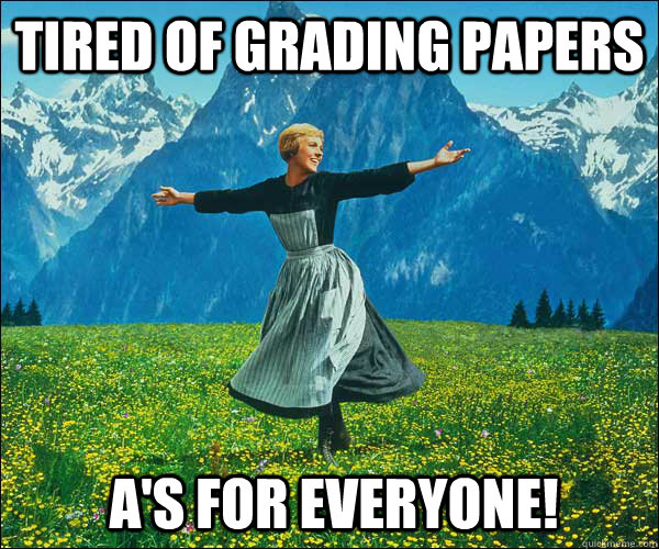 Tired of grading papers A's for everyone! - Tired of grading papers A's for everyone!  Sound of Music