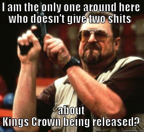 All Day In DFW Vaper World - I AM THE ONLY ONE AROUND HERE WHO DOESN'T GIVE TWO SHITS  ABOUT KINGS CROWN BEING RELEASED? Am I The Only One Around Here