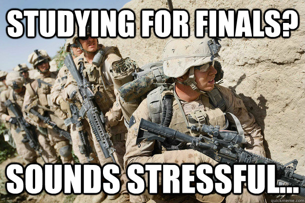 STUDYING for finals? Sounds stressful...