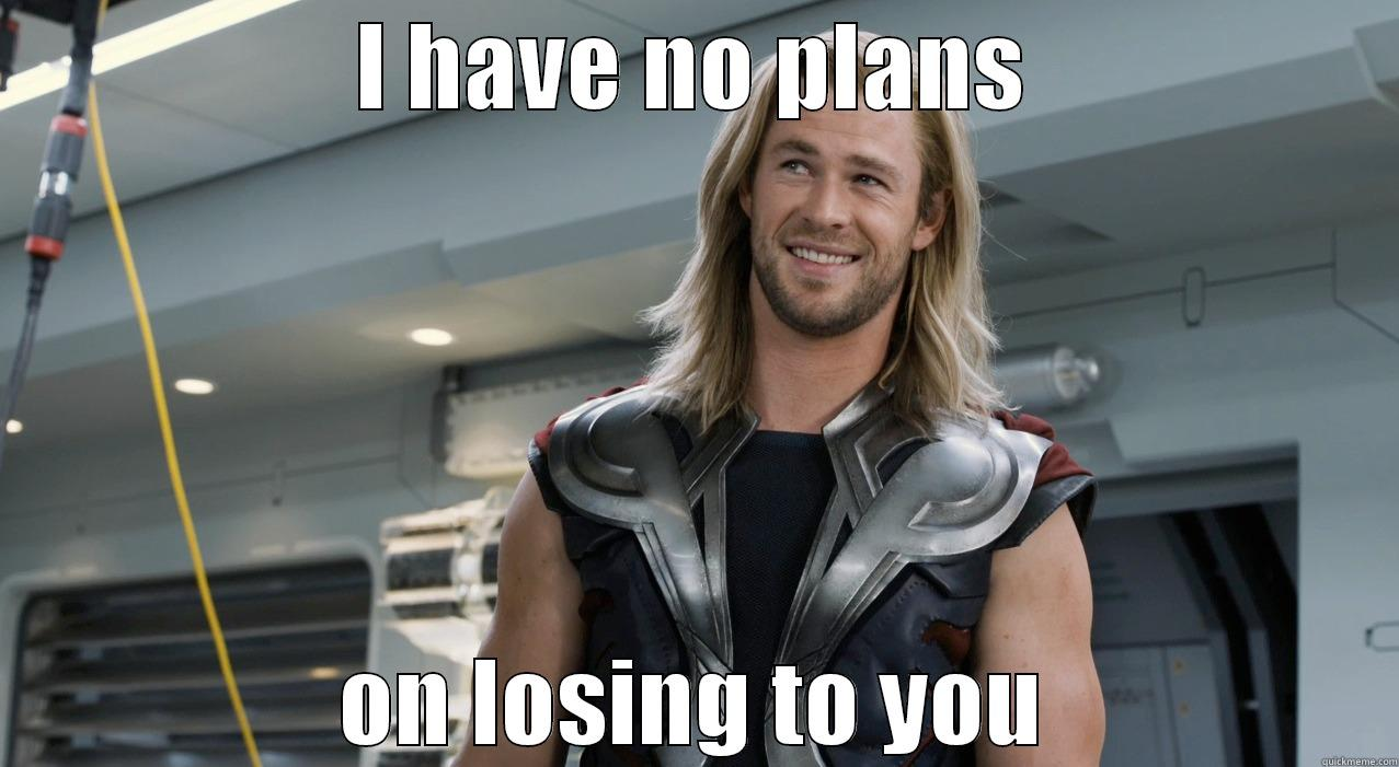 thor memes - I HAVE NO PLANS ON LOSING TO YOU Misc