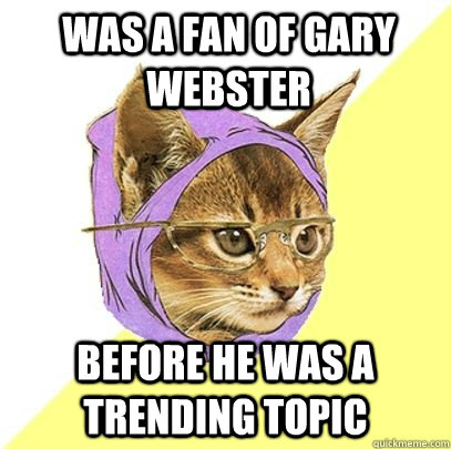 was a fan of gary webster before he was a trending topic