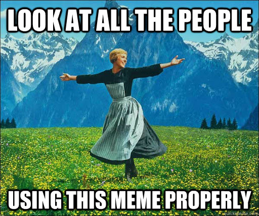Look at all the people Using this meme properly - Look at all the people Using this meme properly  Look at all