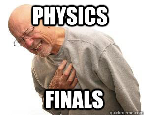 finals physics - finals physics  Heart Attack Guy