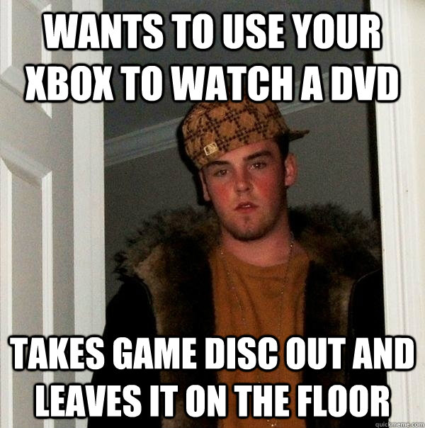 Wants to use your xbox to watch a dvd Takes game disc out and leaves it on the floor - Wants to use your xbox to watch a dvd Takes game disc out and leaves it on the floor  Misc
