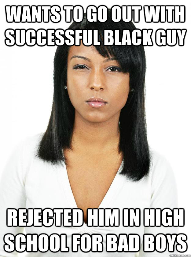wants to go out with successful black guy rejected him in ...