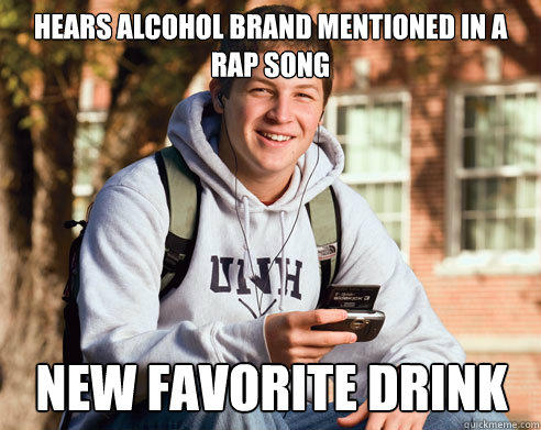 Hears alcohol brand mentioned in a rap song new favorite drink - Hears alcohol brand mentioned in a rap song new favorite drink  College Freshman