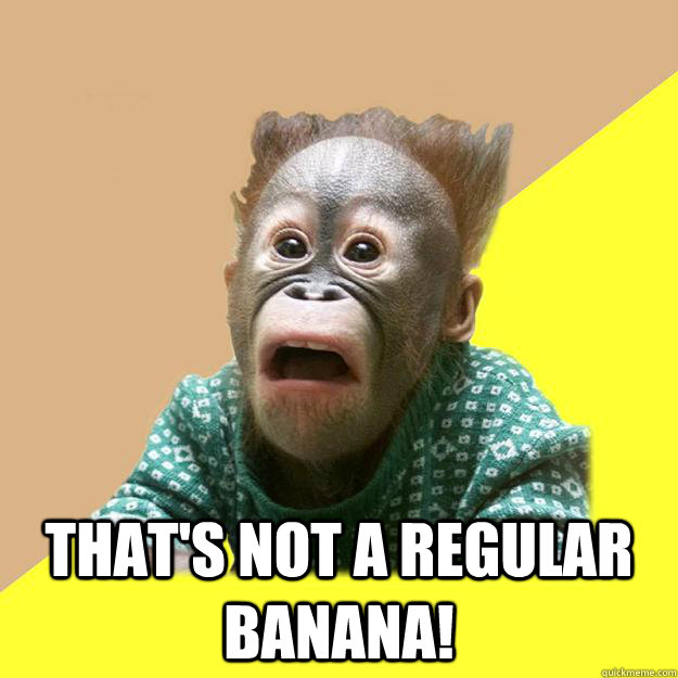 That S Not A Regular Banana Shocked Monkey Quickmeme
