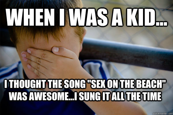 WHEN I WAS A KID... I thought the song