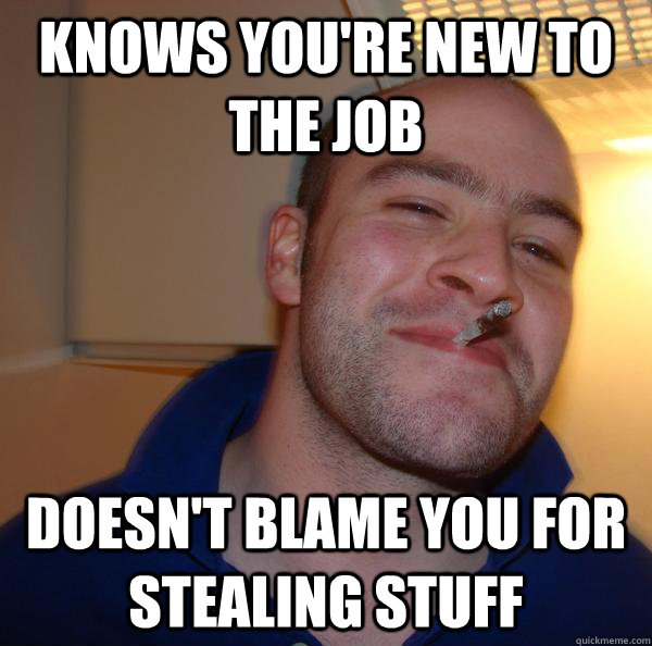 Knows you're new to the job Doesn't blame you for stealing stuff - Knows you're new to the job Doesn't blame you for stealing stuff  Misc