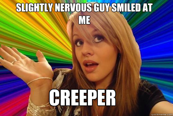 slightly nervous guy smiled at me creeper  Blonde Bitch