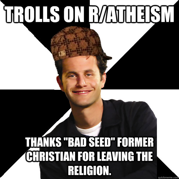 Trolls on r/atheism Thanks