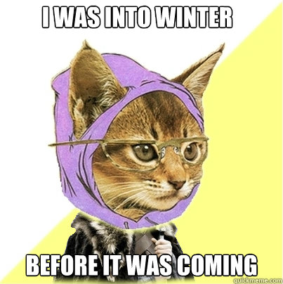 before it was coming -  before it was coming  Hipster Kitty Stark