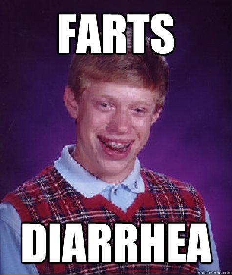 Farts Diarrhea - Farts Diarrhea  Bad Luck Brian