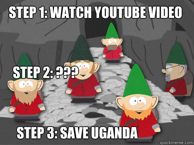 Step 1: Watch YouTube Video Step 3: SAVE UGANDA Step 2: ???
