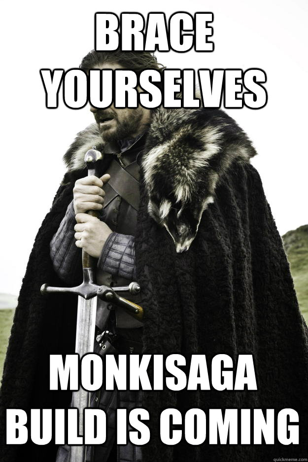 Brace Yourselves Monkisaga build is coming - Brace Yourselves Monkisaga build is coming  Winter is coming