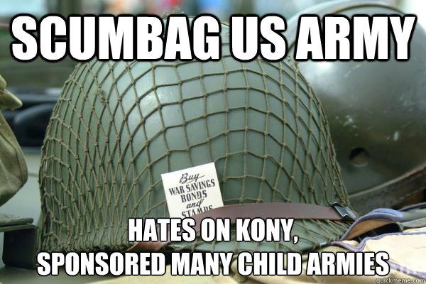 Scumbag US Army hates on kony, sponsored many child armies  Scumbag US Army