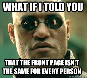 what if i told you That the front page isn't the same for every person - what if i told you That the front page isn't the same for every person  Matrix Morpheus
