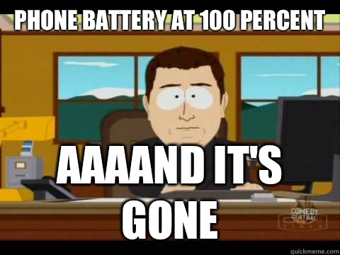 Phone battery at 100 percent Aaaand it's gone