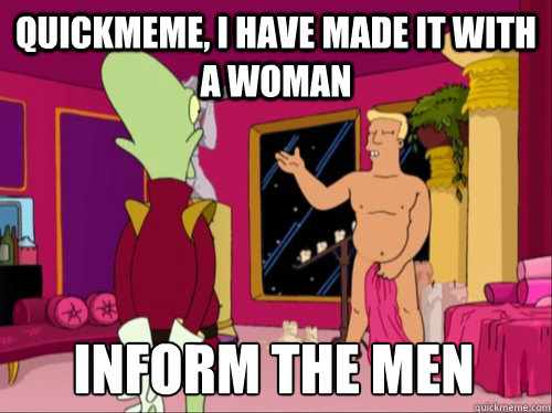 Quickmeme, I have made it with a woman inform the men - Quickmeme, I have made it with a woman inform the men  What Socially Awesome Penguin has become...