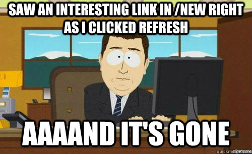 Saw an interesting link in /new right as I clicked refresh aaaand it's gone - Saw an interesting link in /new right as I clicked refresh aaaand it's gone  anditsgone