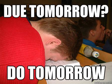 due tomorrow? do tomorrow