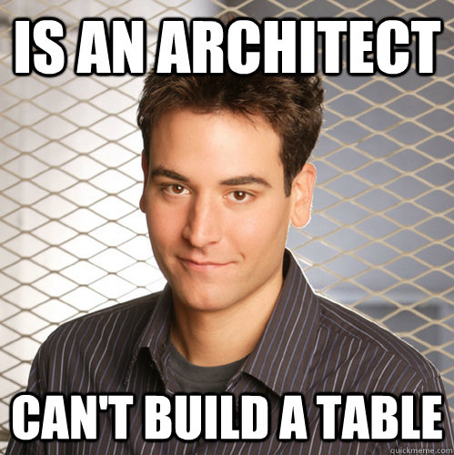 Is an architect Can't build a table