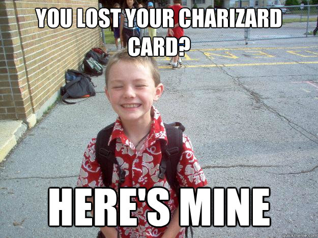 You lost your Charizard card? Here's mine