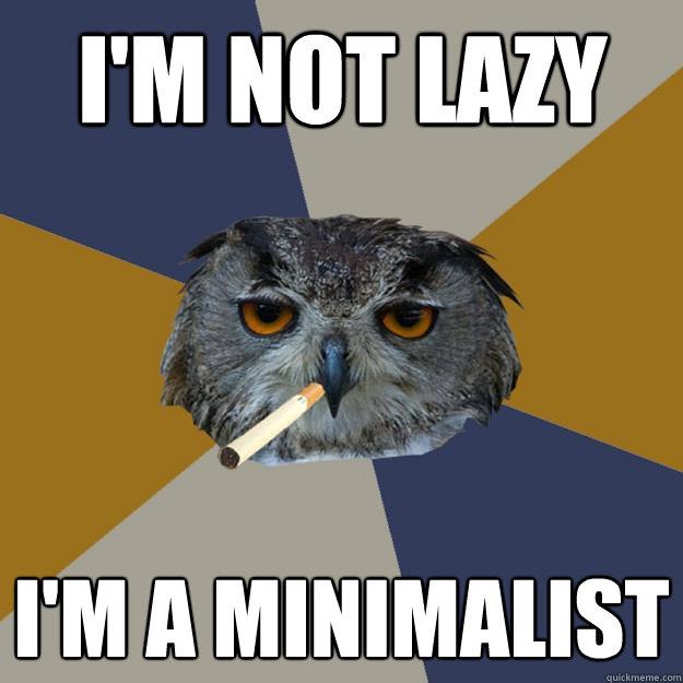 i'm not lazy i'm a minimalist   Art Student Owl