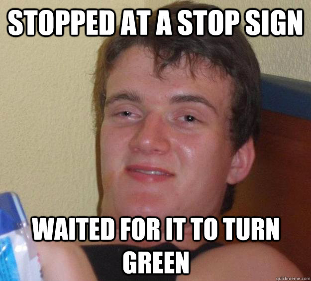 stopped at a stop sign waited for it to turn green - stopped at a stop sign waited for it to turn green  10 Guy