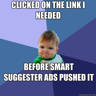 clicked on the link i needed  before smart suggester ads pushed it down.   - clicked on the link i needed  before smart suggester ads pushed it down.    Success Baby
