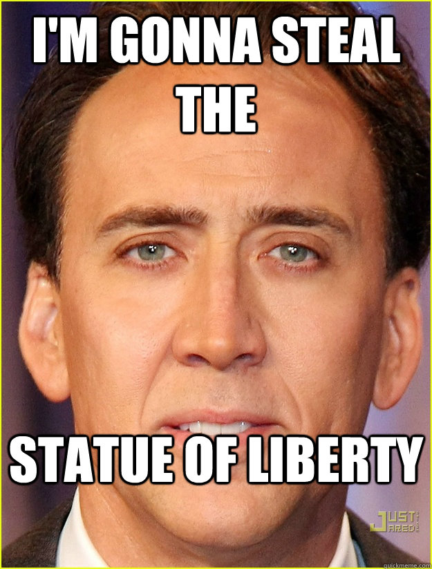 I'm gonna steal the  Statue of Liberty - I'm gonna steal the  Statue of Liberty  Nicholas Cage SoL
