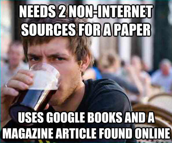 needs 2 non-internet sources for a paper uses Google books and a magazine article found online - needs 2 non-internet sources for a paper uses Google books and a magazine article found online  Lazy College Senior