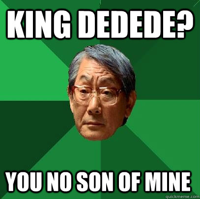 King Dedede? You no son of mine - King Dedede? You no son of mine  High Expectations Asian Father