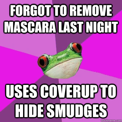forgot to remove mascara last night uses coverup to hide smudges - forgot to remove mascara last night uses coverup to hide smudges  Foul Bachelorette Frog