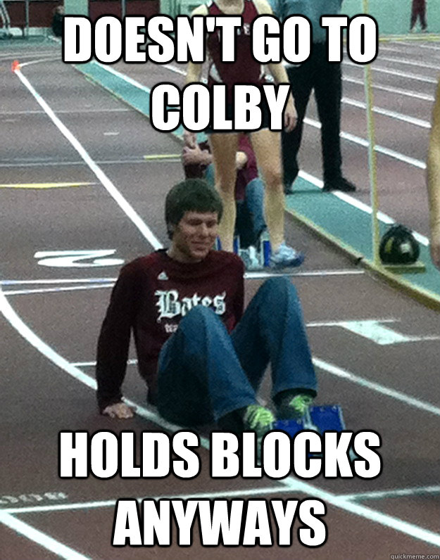 Doesn't go to colby holds blocks anyways