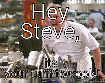HEY STEVE, ITS YOUR TURN TO COOK! Chef Ramsay