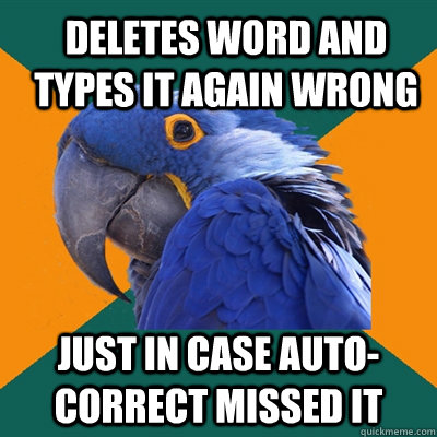 Deletes word and types it again wrong Just in case auto-correct missed it - Deletes word and types it again wrong Just in case auto-correct missed it  ParanoidParrot