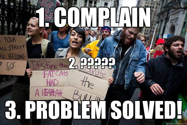 1. Complain 3. Problem Solved! 2. ?????