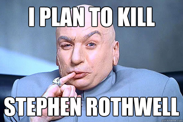 I plan to kill Stephen Rothwell