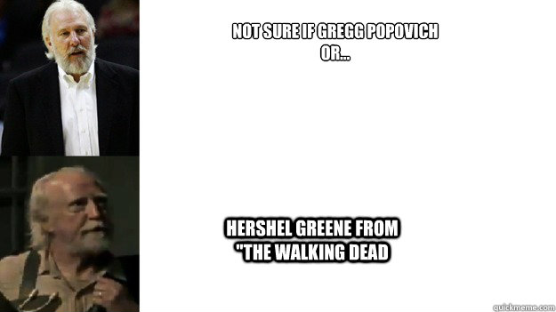 not sure if gregg popovich  or... hershel greene from