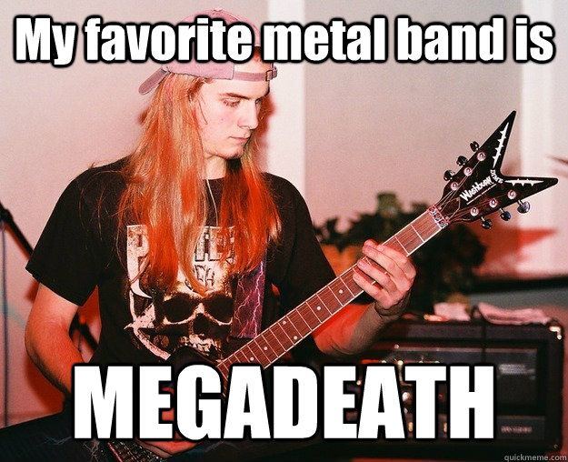 My favorite metal band is MEGADEATH