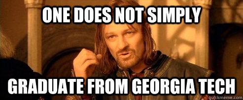8fca131cbbba0902ad39fa1f1b2e8550644832c5262e090a4a3964098c5b3ea8 one does not simply graduate from georgia tech one does not,Georgia Tech Memes