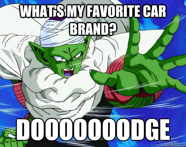 WHAT'S MY FAVORITE CAR BRAND? DOOOOOOODGE  Piccolo Dodge