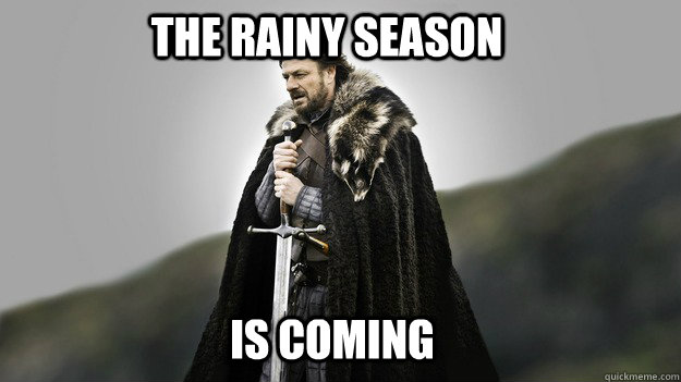 The rainy season   IS COMING - The rainy season   IS COMING  Ned stark winter is coming