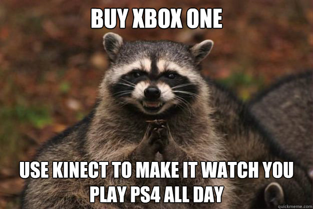 Buy Xbox One Use Kinect to make it watch you play PS4 all day